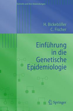 Einführung in die Genetische Epidemiologie von Bickeböller,  Heike, Fischer,  Christine