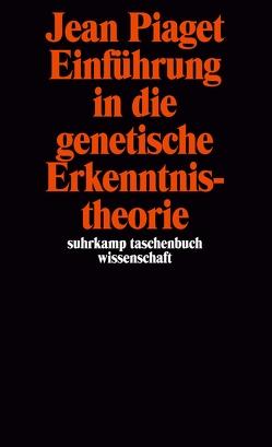 Einführung in die genetische Erkenntnistheorie von Herborth,  Friedhelm, Piaget,  Jean
