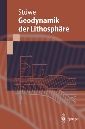Einführung in die Geodynamik der Lithosphäre von Stüwe,  Kurt