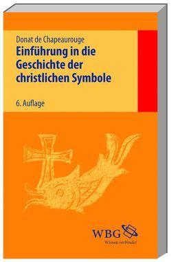 Einführung in die Geschichte der christlichen Symbole von Chapeaurouge,  Donat de