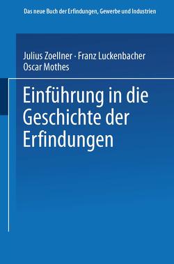 Einführung in die Geschichte der Erfindungen von Luckenbacher,  Franz, Mothes,  Oscar, Zoellner,  Julius