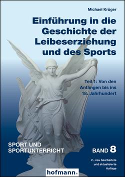 Einführung in die Geschichte der Leibeserziehung und des Sports – Teil 1 von Krüger,  Michael