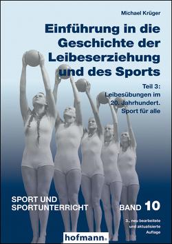 Einführung in die Geschichte der Leibeserziehung und des Sports – Teil 3 von Krüger,  Michael
