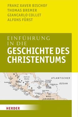 Einführung in die Geschichte des Christentums von Bischof,  Franz Xaver, Bremer,  Thomas, Collet,  Giancarlo, Fürst,  Alfons