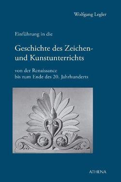 Einführung in die Geschichte des Zeichen- und Kunstunterrichts von der Renaissance bis zum Ende des 20. Jahrhunderts von Legler,  Wolfgang