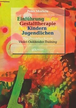 Einführung in die Gestalttherapie mit Kindern und Jugendlichen von Doubrawa,  Erhard, Mortola,  Peter, Oaklander,  Violet