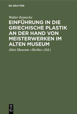 Einführung in die griechische Plastik an der Hand von Meisterwerken im Alten Museum von Altes Museum Berlin, Neugebauer,  Karl Anton, Reinecke,  Walter