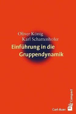 Einführung in die Gruppendynamik von Koenig,  Oliver, Schattenhofer,  Karl