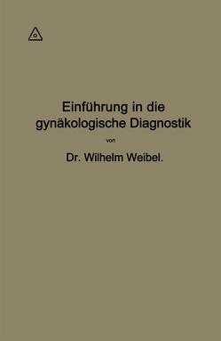 Einführung in die gynäkologische Diagnostik von Weibel,  Wilhelm