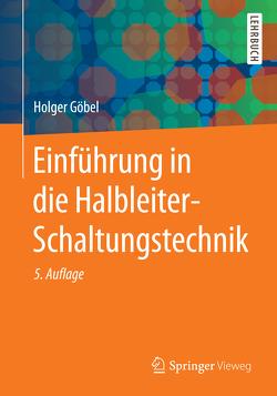 Einführung in die Halbleiter-Schaltungstechnik von Göbel,  Holger