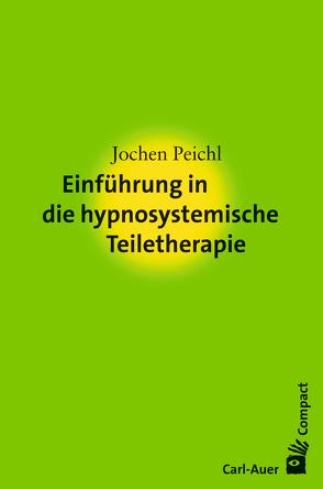 Einführung in die hypnosystemische Teiletherapie von Peichl,  Jochen