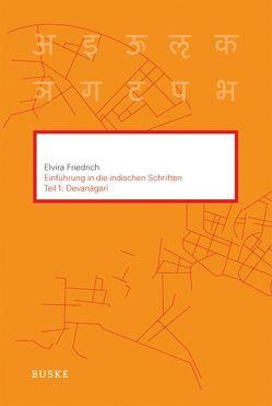 Einführung in die indischen Schriften. Teil 1: Devanagari von Friedrich,  Elvira