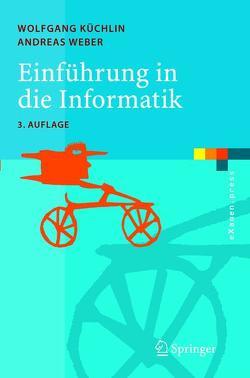 Einführung in die Informatik von Küchlin,  Wolfgang, Weber,  Andreas