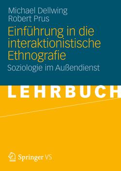 Einführung in die Interaktionistische Ethnografie von Dellwing,  Michael, Prus,  Robert