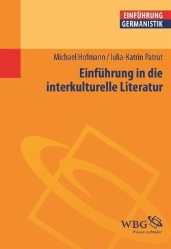 Einführung in die interkulturelle Literatur von Bogdal,  Klaus-Michael, Grimm,  Gunter E., Hofmann,  Michael, Patrut,  Iulia-Karin