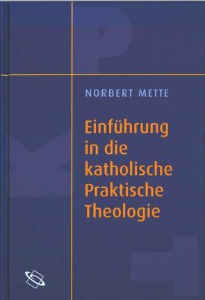 Einführung in die katholische Praktische Theologie von Mette,  Norbert