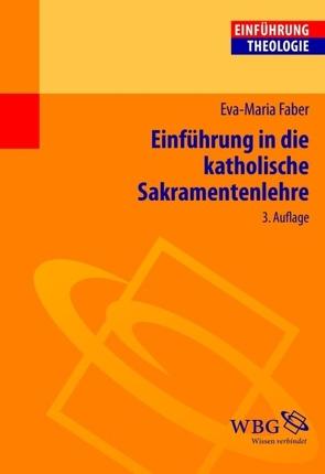 Einführung in die Katholische Sakramentenlehre von Faber,  Eva-Maria