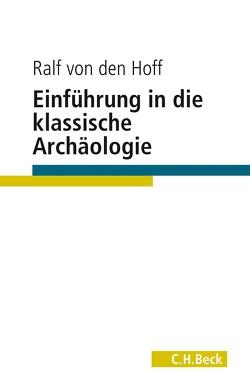 Einführung in die Klassische Archäologie von Hoff,  Ralf von den