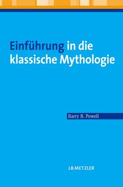 Einführung in die klassische Mythologie von Behrendt,  Anja, Powell,  Barry B., Reitz,  Bettina