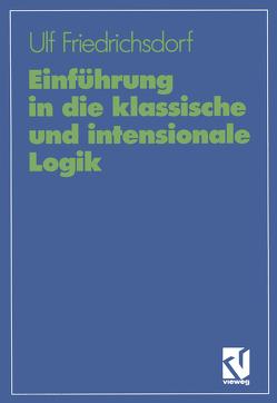 Einführung in die klassische und intensionale Logik von Friedrichsdorf,  Ulf