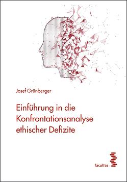 Einführung in die Konfrontationsanalyse ethischer Defizite von Grünberger,  Josef