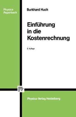 Einführung in die Kostenrechnung von Huch,  Burkhard