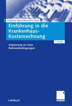 Einführung in die Krankenhaus-Kostenrechnung von Keun,  Friedrich, Prott,  Roswitha