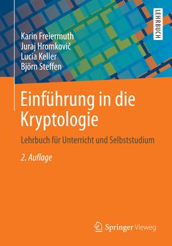 Einführung in die Kryptologie von Freiermuth,  Karin, Hromkovic,  Juraj, Keller,  Lucia, Steffen,  Björn