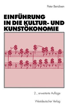 Einführung in die Kultur- und Kunstökonomie von Bendixen,  Peter