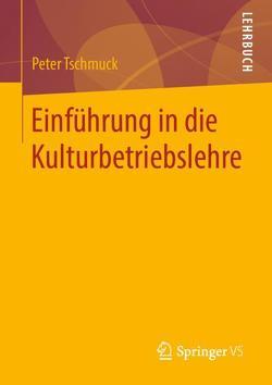 Einführung in die Kulturbetriebslehre von Tschmuck,  Peter