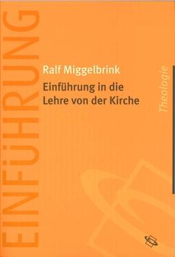 Einführung in die Lehre von der Kirche von Miggelbrink,  Ralf