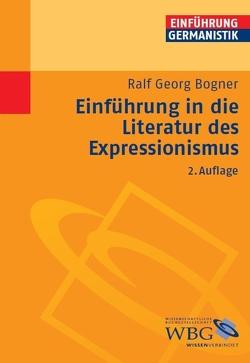 Einführung in die Literatur des Expressionismus von Bogdal,  Klaus-Michael, Bogner,  Ralf Georg, Grimm,  Gunter E.