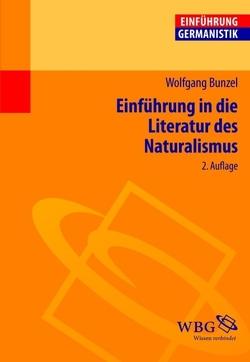 Einführung in die Literatur des Naturalismus von Bogdal,  Klaus-Michael, Bunzel,  Wolfgang, Grimm,  Gunter E.