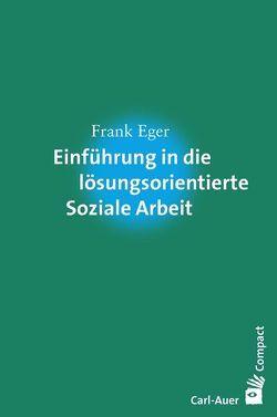 Einführung in die lösungsorientierte Soziale Arbeit von Eger,  Frank