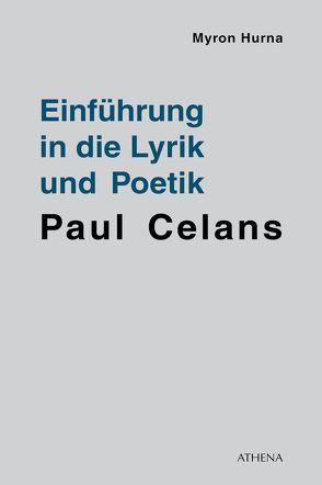 Einführung in die Lyrik und Poetik Paul Celans von Hurna,  Myron