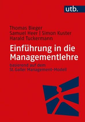 Einführung in die Managementlehre von Bieger,  Thomas, Heer,  Samuel, Kuster,  Simon, Tuckermann,  Harald