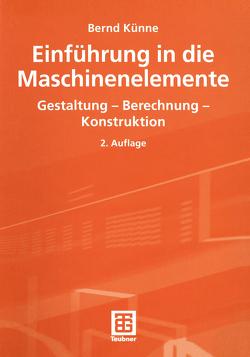 Einführung in die Maschinenelemente von Künne,  Bernd