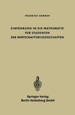 Einführung in die Mathematik für Studenten der Wirtschaftswissenschaften von Sommer,  Friedrich