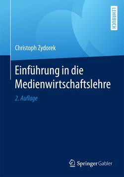 Einführung in die Medienwirtschaftslehre von Zydorek,  Christoph