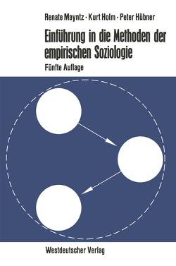 Einführung in die Methoden der empirischen Soziologie von Holm,  Kurt, Hübner,  Peter, Mayntz,  Renate