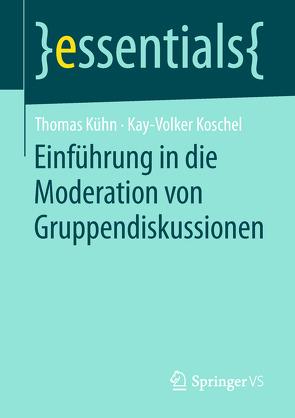 Einführung in die Moderation von Gruppendiskussionen von Koschel,  Kay-Volker, Kuehn,  Thomas