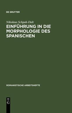 Einführung in die Morphologie des Spanischen von Schpak-Dolt,  Nikolaus