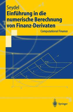 Einführung in die numerische Berechnung von Finanz-Derivaten von Seydel,  Rüdiger U.