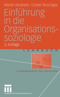Einführung in die Organisations-soziologie von Abraham,  Martin, Büschges,  Günter