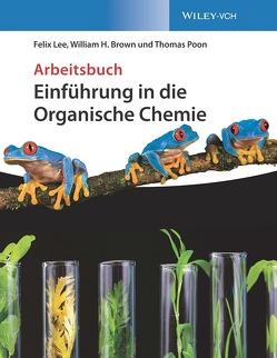 Einführung in die Organische Chemie von Brown,  William H., Lee,  Felix, Podlech,  Joachim, Poon,  Thomas