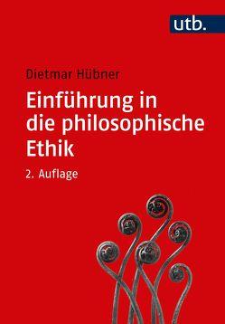 Einführung in die philosophische Ethik von Hübner,  Dietmar