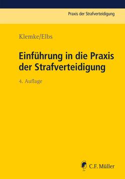 Einführung in die Praxis der Strafverteidigung von Elbs,  Hansjörg, Klemke,  Olaf