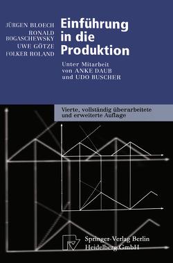 Einführung in die Produktion von Bloech,  Jürgen, Bogaschewsky,  Ronald, Buscher,  U., Daub,  A., Götze,  Uwe, Roland,  Folker