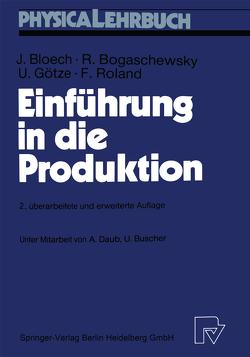 Einführung in die Produktion von Bloech,  Jürgen, Bogaschewsky,  Ronald, Götze,  Uwe, Roland,  Folker