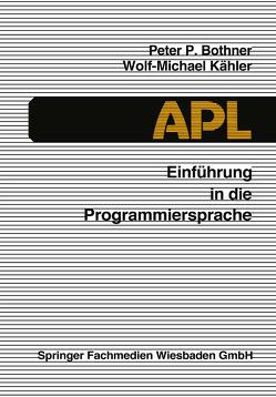 Einführung in die Programmiersprache APL von Bothner,  Peter P., Kähler,  Wolf Michael